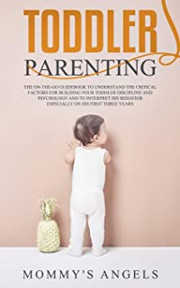Toddler Parenting: The on-the-go Guidebook to understand the Critical Factors for building your Toddler Discipline and Psy...