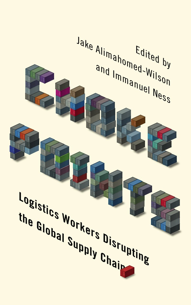 Choke Points: Logistics Workers Disrupting the Global Supply Chain (Wildcat)