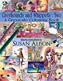 Greyhounds and Whippets: Two: A dog lover's greyscale colouring book: 5 (Greyscale Colouring Books for Dog Lovers)