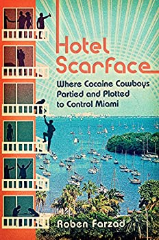 Hotel Scarface  Where Cocaine Cowboys Partied and Plotted to Control Miami