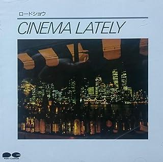 CINEMA LATELY~ロードショー~