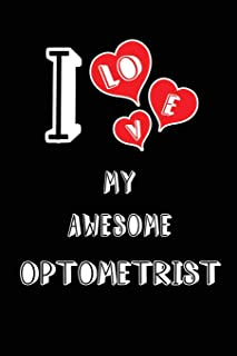 I Love My Awesome Optometrist: Blank Lined 6x9 Love your Optometrist / Optometry Medical Journal/Notebooks as Gift for Birthday,Valentine's ... spouse,lover,partner,friend,family coworker