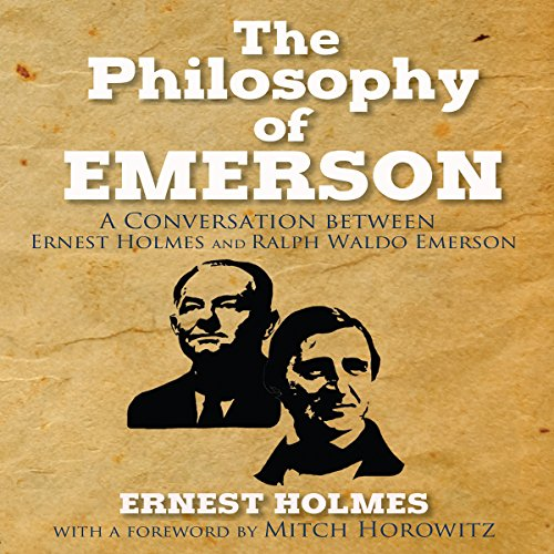 The Philosophy of Emerson     A Conversation between Ralph Waldo Emerson and Ernest Holmes              By:                                                                                                                                 Ernest Holmes,                                                                                        Mitch Horowitz                               Narrated by:                                                                                                                                 Mitch Horowitz                      Length: 9 hrs and 4 mins     Not rated yet     Overall 0.0