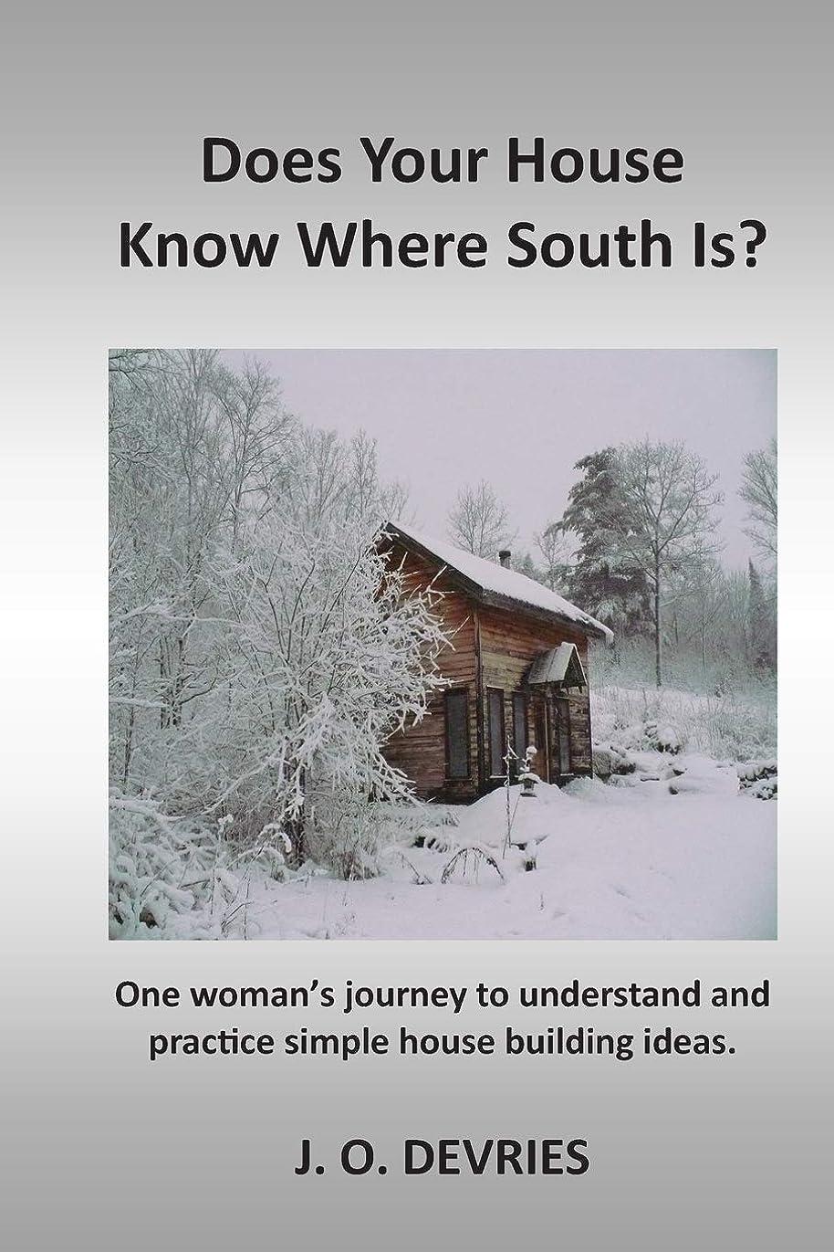 届ける表現ギャザーDoes Your House Know Where South Is?: One woman's journey to understand and practice simple house building ideas.