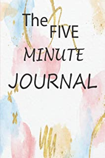THE FIVE MINUTE JOURNAL: Affirm Your Life Your Affirmations Journal for Practicing Gratitude, Mindfulness and Accomplishin...