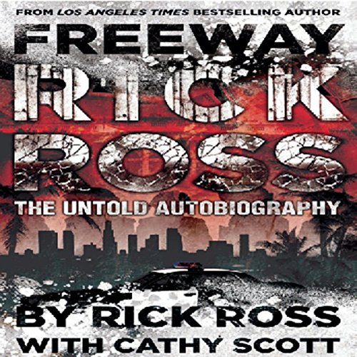 Freeway Rick Ross     The Untold Autobiography              By:                                                                                                                                 Rick Ross,                                                                                        Cathy Scott                               Narrated by:                                                                                                                                 Kevin Pierce                      Length: 7 hrs and 58 mins     465 ratings     Overall 4.7