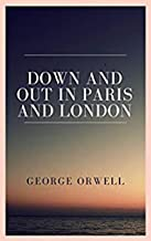 Down and Out in Paris and London (English Edition)