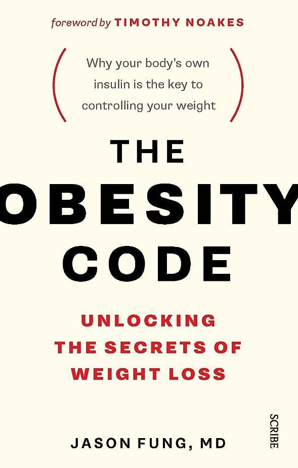 必要としている同意するパスタThe Obesity Code: unlocking the secrets of weight loss (English Edition)