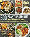 Plant Based Meal Plan Cookbook: 500 Quick & Easy Everyday Recipes for Busy People on A Plant Based Diet   21-Day Plant-Based Meal Plan (Plant-Based Diet Cookbooks)