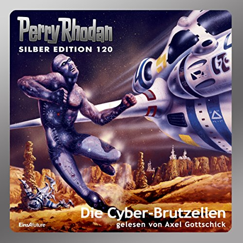 Die Cyber-Brutzellen (Perry Rhodan Silber Edition 120) audiobook cover art