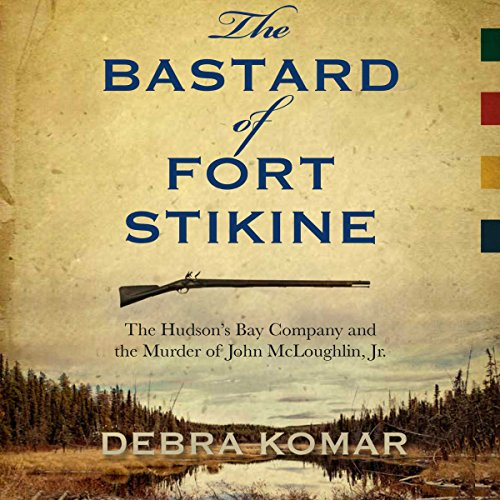 The Bastard of Fort Stikine     The Hudson's Bay Company and the Murder of John McLoughlin Jr.              By:                                                                                                                                 Debra Komar                               Narrated by:                                                                                                                                 Matthew Josdal                      Length: 6 hrs and 47 mins     Not rated yet     Overall 0.0