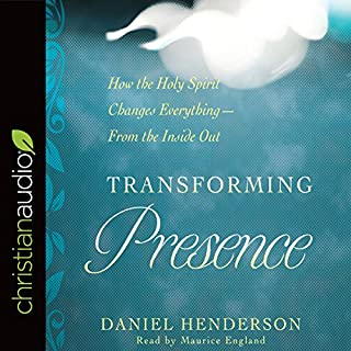 Transforming Presence     How the Holy Spirit Changes Everything - from the Inside Out              Written by:                                                                                                                                 Daniel Henderson                               Narrated by:                                                                                                                                 Maurice England                      Length: 5 hrs and 40 mins     Not rated yet     Overall 0.0