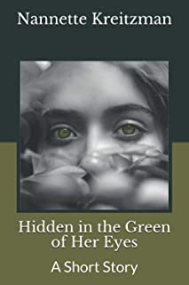Hidden in the Green of Her Eyes: A Short Story