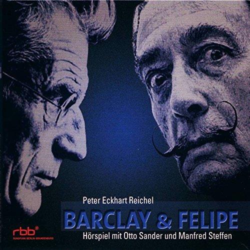 Barclay und Felipe                   Autor:                                                                                                                                 Peter Eckhart Reichel                               Sprecher:                                                                                                                                 Otto Sander,                                                                                        Manfred Steffen                      Spieldauer: 1 Std. und 8 Min.     Noch nicht bewertet     Gesamt 0,0