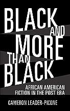 Black and More than Black: African American Fiction in the Post Era (Margaret Walker Alexander Series in African American Studies)