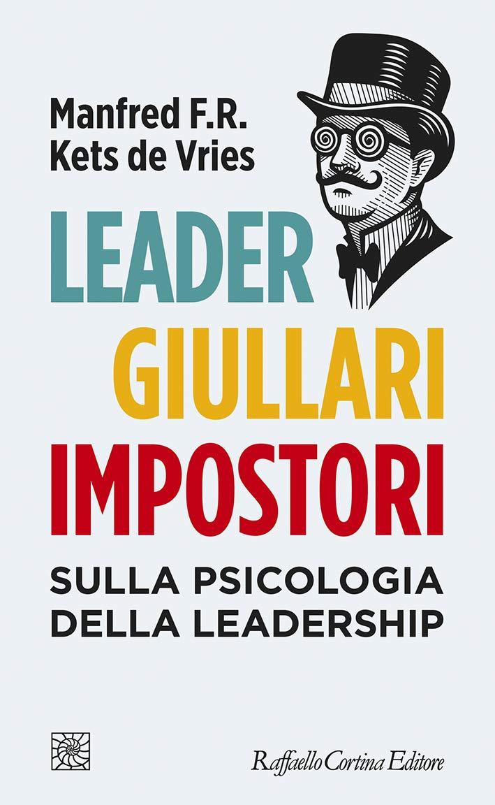Leader giullari impostori: Sulla psicologia della leadership (Italian Edition)
