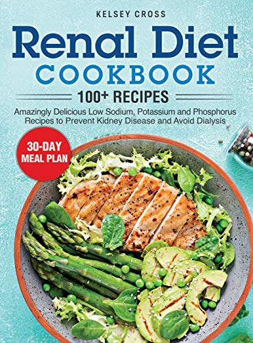 Renal Diet Cookbook: Amazingly Delicious Low Sodium, Potassium and Phosphorus Recipes to Prevent Kidney Disease and Avoid Dialysis