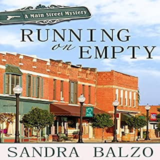 Running on Empty     Main Street Mystery, Book 1              By:                                                                                                                                 Sandra Balzo                               Narrated by:                                                                                                                                 Amy DeLuca                      Length: 6 hrs and 54 mins     52 ratings     Overall 3.8