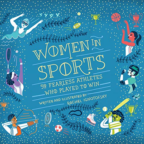 Women in Sports     50 Fearless Athletes Who Played to Win              By:                                                                                                                                 Rachel Ignotofsky                               Narrated by:                                                                                                                                 Sarah Mollo-Christensen                      Length: 3 hrs and 26 mins     1 rating     Overall 5.0