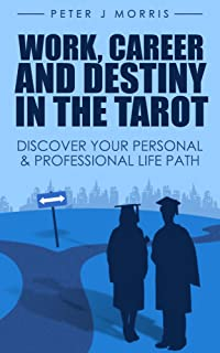 Work, Career and Destiny in the Tarot: Discover Your Personal & Professional Life Path