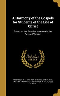 A Harmony of the Gospels for Students of the Life of Christ: Based on the Broadus Harmony in the Revised Version