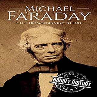 Michael Faraday: A Life from Beginning to End                   By:                                                                                                                                 Hourly History                               Narrated by:                                                                                                                                 Tom Sleeker                      Length: 59 mins     Not rated yet     Overall 0.0