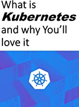 What is Kubernetes and why You'll love it