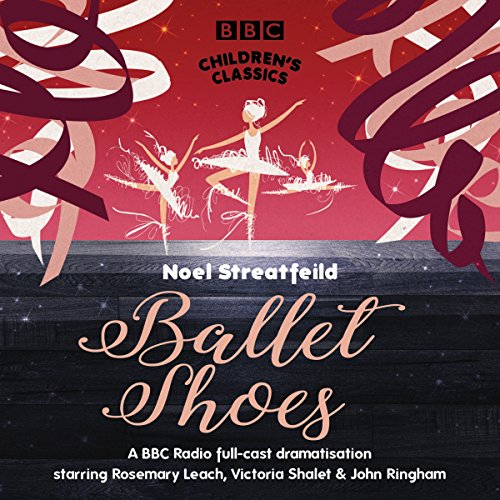 Ballet Shoes (BBC Children's Classics)                   By:                                                                                                                                 Noel Streatfeild                               Narrated by:                                                                                                                                 Rosemary Leach,                                                                                        full cast                      Length: 2 hrs and 19 mins     10 ratings     Overall 3.8