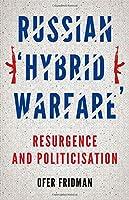 Russian 'Hybrid Warfare': Resurgence and Politicisation