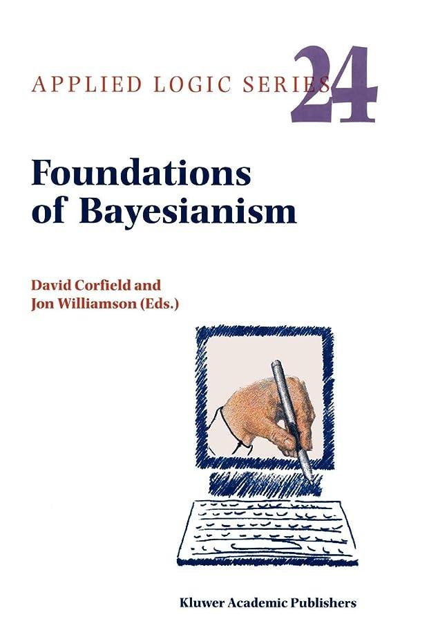 即席勘違いする技術者Foundations of Bayesianism (Applied Logic Series)