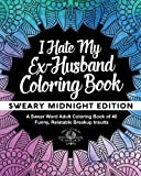 I Hate My Ex-Husband Coloring Book: Sweary Midnight Edition - A Swear Word