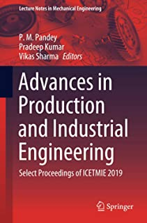 Advances in Production and Industrial Engineering: Select Proceedings of ICETMIE 2019