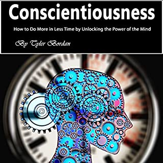 Conscientiousness     How to Do More in Less Time by Unlocking the Power of the Mind              By:                                                                                                                                 Tyler Bordan                               Narrated by:                                                                                                                                 Thomas Cassidy                      Length: 1 hr and 36 mins     4 ratings     Overall 5.0