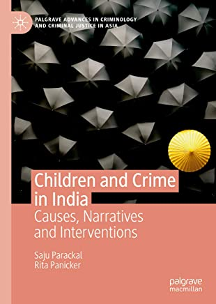 Children and Crime in India: Causes, Narratives and Interventions (Palgrave Advances in Criminology and Criminal Justice in Asia)