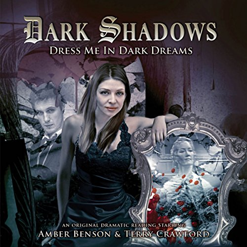 Dark Shadows - Dress Me in Dark Dreams                   By:                                                                                                                                 Marty Ross                               Narrated by:                                                                                                                                 Amber Benson,                                                                                        Terry Crawford,                                                                                        James Unsworth                      Length: 1 hr     1 rating     Overall 5.0