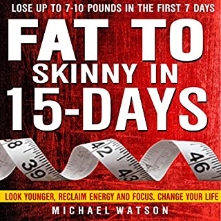 Fat to Skinny in 15 Days: Look Younger, Reclaim Energy and Focus, Change Your Life cover art