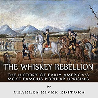 The Whiskey Rebellion: The History of Early America's Most Famous Popular Uprising audiobook cover art