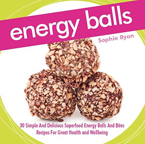 Energy Balls: 30 Simple And Delicious Superfood Energy Balls And Bites Recipes For Great Health and Wellbeing (English Edition)