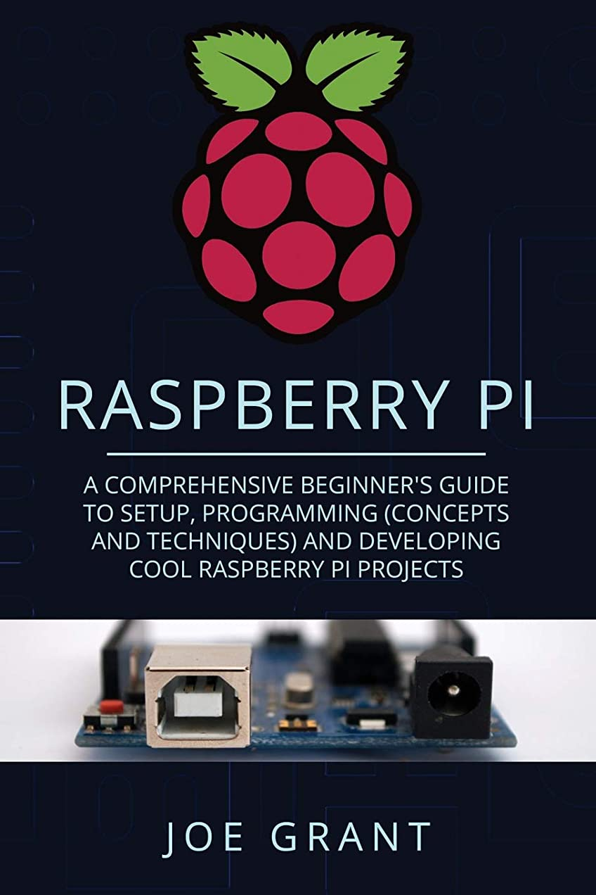 真似る守銭奴宇宙船Raspberry Pi: A Comprehensive Beginner's Guide to Setup, Programming(Concepts and techniques) and Developing Cool Raspberry Pi Projects