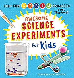 Awesome Science Experiments for Kids: 100+ Fun STEM / STEAM Projects and Why They Work (Awesome STEAM Activities for Kids) by [Crystal Chatterton]
