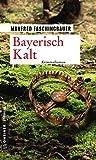 Bayerisch Kalt: Kriminalroman (Kriminalromane im GMEINER-Verlag) (Kommissar Moritz Buchmann)