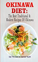 Okinawa Diet : The Best Traditional & Modern Recipes Of Okinawa: Eat The Diet of Eternal Youth (Okinawa Diet, Okinawa Diet Cookbook, The Blue Zones)