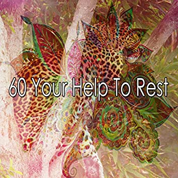 60 Your Help to Rest