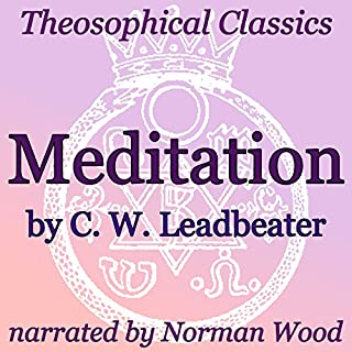 Meditation     Theosophical Classics              By:                                                                                                                                 C. W. Leadbeater                               Narrated by:                                                                                                                                 Norman Wood                      Length: 19 mins     2 ratings     Overall 5.0