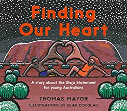 Finding Our Heart: A Story about the Uluru Statement for Young Australians