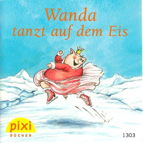 Wanda tanzt auf dem Eis - Pixi-Buch Nr. 1303 - Einzeltitel aus PIXI-Serie 146 (aus Kassette)