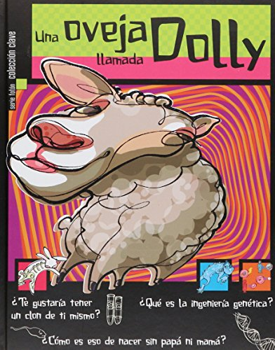 Una oveja llamada dolly/ A sheep named Dolly: Te gustaria tener un clon de ti mismo? Que es la ingenieria genetica? Como es eso de nacer de mama y ... Explain that I come from Mom and Dad? (Clave)