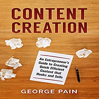 Content Creation: An Entrepreneur's Guide to Creating Quick Efficient Content That Hooks and Sells audiobook cover art