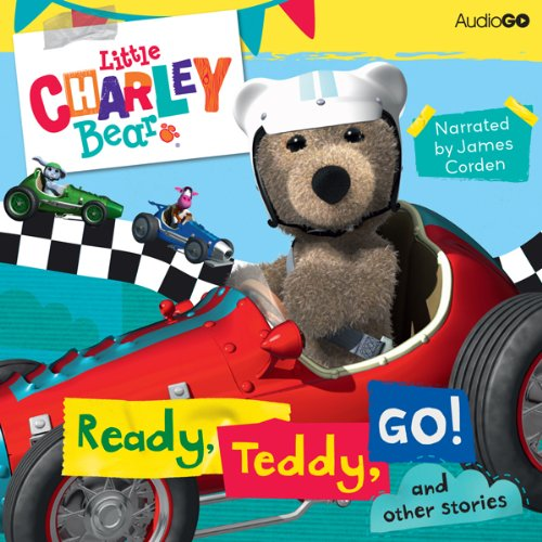 Little Charley Bear: Ready, Teddy, Go! and Other Stories audiobook cover art