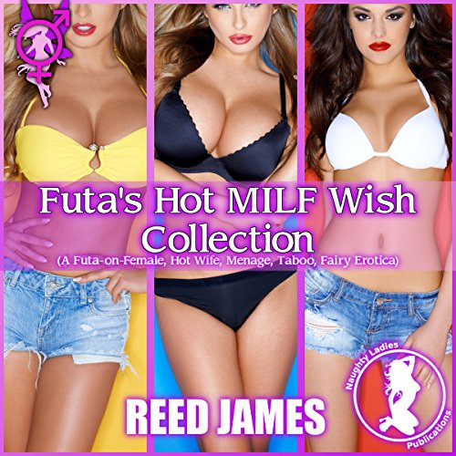 Futa's Hot MILF Wish Collection (A Futa-on-Female, Hot Wife, Menage, Taboo, Fairy Erotica) cover art
